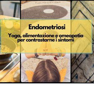 Endometriosi: Yoga, alimentazione e omeopatia per contrastarne i sintomi
